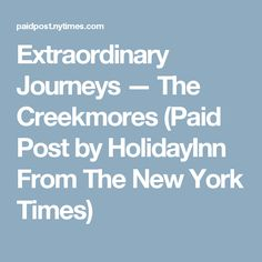 Extraordinary Journeys — The Creekmores (Paid Post by HolidayInn From The New York Times)