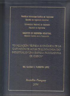 T1617 Florentín López, Claudia C.. (2016) Evaluación técnico económica de la captación de agua de lluvia para uso industrial en una empresa procesadora de cueros