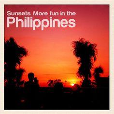 SUNSETS. More FUN in the Philippines!
