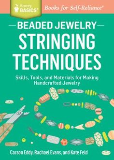 Beaded jewelry. Stringing techniques : skills, tools, and materials for making handcrafted jewelry / Carson Eddy, Rachael Evans, and Kate Feld.