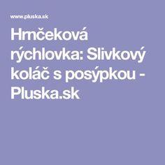 Hrnčeková rýchlovka: Slivkový koláč s posýpkou - Pluska.sk