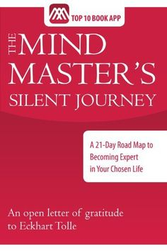 The Mind Master's Silent Journey, A 21-Day Road Map to Becoming Expert in Your Chosen Life by Sean Sullivan, http://www.amazon.com/dp/B005GFM5FW/ref=cm_sw_r_pi_dp_PKrKpb00THEYA