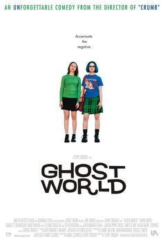"Ghost World (2001): ""Enid and Rebecca are social outsiders who, after graduating from high school, play a mean prank on a middle-aged geek."" (IMDb)"