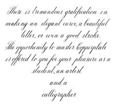 "Copperplate is more demanding of precise technique.. - posted in Calligraphy Discussions: Hi folks! This is a Copperplate calligraphy sample I've written today (a hard rainy day). It's a citation from Gordon Turner ""The technique of Copperplate calligraphy"" book. I don't own this book (I've found some pages on the net), but I think it gives a really sense to what I'm feeling when I study and practice copperplate style (and maybe also to you).Used a Waterman..."