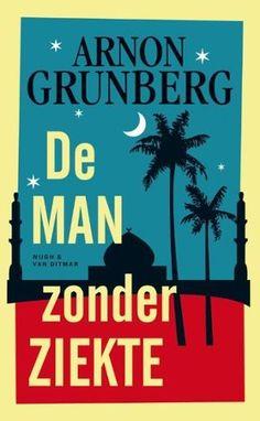 Arnon Grunberg - De man zonder ziekte - bibliotheek.nl