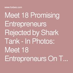 Meet 18 Promising Entrepreneurs Rejected by Shark Tank - In Photos: Meet 18 Entrepreneurs On The Rise Rejected By Shark Tank - Forbes #Forbes #pets #entrepreneur #smallbiz #shopsmall #etsy #dreambig #dogs