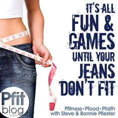 It's all fun & games until your jeans don't fit