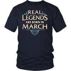 Real Legends Are Born in March (birthday shirt)