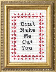 Don't Make Me Cut You Cross Stitch - haha!