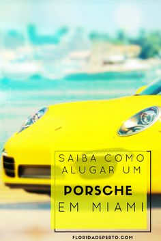 Alugar Porsche em Miami: saiba como aqui! - Rent Porsche in Miami: learn how here!