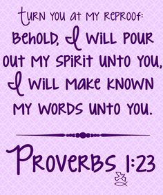 Proverbs Turn you at my reproof: behold, I will pour out my spirit unto you, I will make known my words unto you. Book Of Proverbs, Prayer Wall, God's Wisdom, Fear Of The Lord, Seeking God, Do What Is Right, Favorite Bible Verses, Gods Promises, My Spirit