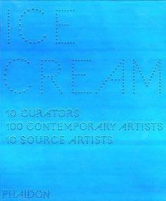 Ice Cream: Contemporary Art in Culture   by Ten Curators