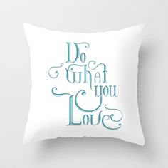 Do What You Love Throw Pillow by Ketina - $20.00