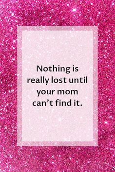 Mothers Day Quotes | Nothing is really lost until your mom can't find it.