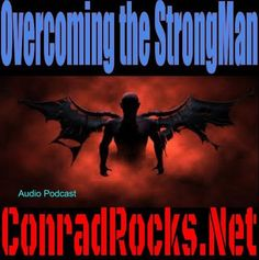 Learn How to overcome the Strong Man of sin in your life.  Audio Podcast at ConradRocks.net