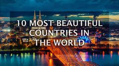 10 Most Beautiful Countries in the World you would definitely want to visit in 2017 - Top 10 List