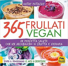 KATHY PATALSKY - 365 FRULLATI: Kathy Patalsky: 9788893197342: Amazon.com: Books Best Vegan Recipes, Acai Bowl, Smoothies, Amazon, Breakfast, Sweet, Easy, Books, Acai Berry Bowl