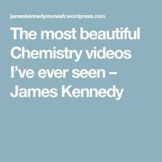 The most beautiful Chemistry videos I've ever seen – James Kennedy