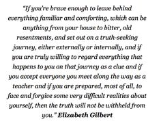 elizabeth gilbert quote- embrace the uncomfortable and the unfamiliar Elizabeth Gilbert Quotes, Liz Gilbert, Eat Pray Love Quotes, Quotes To Live By, Me Quotes, Pretty Words, Beautiful Words, Daily Mantra, Country Quotes