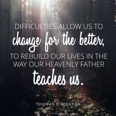Difficulties allow us to change.