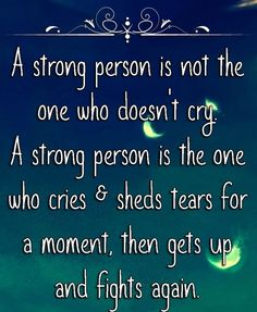 A strong person is not the one who doesn't cry... life quotes quote wise quote inspirational quote strength inspiring quote attitude quotes wisdom quotes be strong quotes better person quote