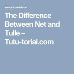 The Difference Between Net and Tulle – Tutu-torial.com
