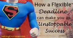 A Flexible Deadline can make you an Unstoppable Success