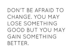 dont be afraid to change