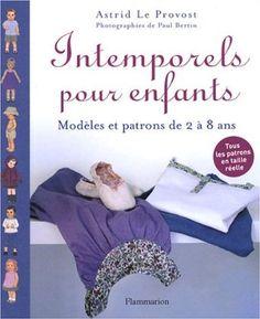 Intemporels pour enfants : Modèles et patrons de 2 à 8 ans - Astrid Le Provost, Paul Bertin - Livres
