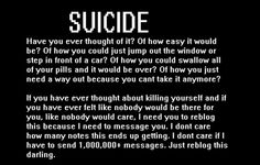 Seeing this really made me think. We don't know anyone's story or what they've been through. One thing you say to them could trigger them to commit suicide. Think before you speak. Send a random person a smile. It costs nothing to be kind.
