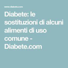 Diabete: le sostituzioni di alcuni alimenti di uso comune - Diabete.com