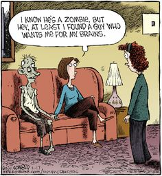 I know he's a Zombie but at least I found a guy who wants me for my brains. #Zombies