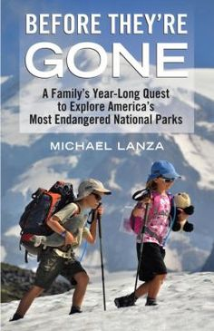 Cover image for Before they're gone : a family's year-long quest to explore America's most endangered national parks
