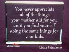 So true~  How did you cook every meal for us?  How was our house clean with three girls running around?  I could go on and on!  Luv my Mom!