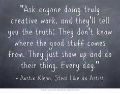 Austin Kleon Every day, practicing your craft, eventually the best survives the cuts.