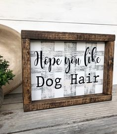 Wood Sign - Farmhouse, Hope You Like Dog Hair