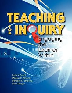 Teaching for inquiry : engaging the learner within / Ruth V. Small ... [et al.].