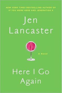 Here I Go Again. Jen Lancaster. Delightful story.  Didn't get some of the references to 90's rock music(or was it '80s hair metal....Hmmm...I know of heavy metal, but hair metal?...more to google) but I got the gist of it. A clever, insightful and funny read.