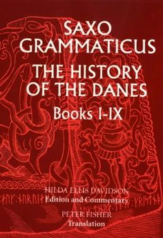 Saxo Grammaticus: The History of the Danes, Books I-IX: I. English Text; II. Commentary (Bks.1-9) by Saxo Grammaticus.  One of the main sources for what is known about Norse mythology.
