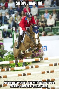 Show Jumping: Kind of like eventing, but with big boy jumps and not so much of a death wish. Equestrian Quotes, Equestrian Problems, Equestrian Outfits, Equestrian Style, Equestrian Funny, Equestrian Fashion, Inspirational Horse Quotes, Funny Horses, English Riding