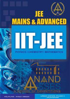 Call 9463138669, Anand Classes – IIT-JEE Entrance Exam Coaching Center in Jalandhar. ANAND CLASSES offers IIT-JEE Exam Coaching Center in Urban Estate Phase-II Jalandhar. ANAND CLASSES is the prevalent establishment in the Jalandhar for IIT-JEE Exam. It is surely famous for its selective class management classes and productive Best IIT-JEE Exam Coaching institute in Jalandhar.  Download ANAND CLASSES Physics, Chemistry, Mathematics Study Material for JEE Mains & Advanced Exams National Defence Academy, Jee Exam, Teaching Methodology, Board Exam, Entrance Exam, Best Careers, Class Management, Study Materials, Mathematics