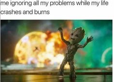 Me avoiding all my problems while my life crashes and burns #babygroot #gardiansofthe galaxy