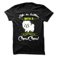 Life Is Better With A ChowChow