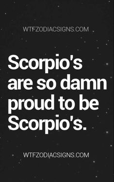 Hell yeah! I am a Scorpio all the way