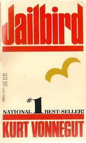Jailbird: Kurt Vonnegut     This man is brilliant - he writes like how I think...thoughts all a jumble.