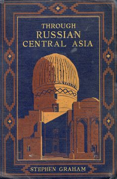 'Through Russian central Asia' by Stephen Graham. Macmillan; New York, 1916
