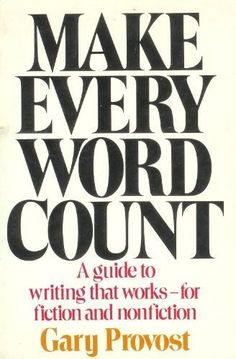 Make Every Word Count: A Guide to Writing That Works--For...