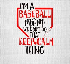 SVG cut files are perfect for all your DIY projects or handmade business product lines. You can create shirts, wood signs, mugs, tumblers, cards, party decor and more for yourself, for others, or to resell with this cut file. Im a Baseball Mom we Dont do that Keep Calm Thing SVG