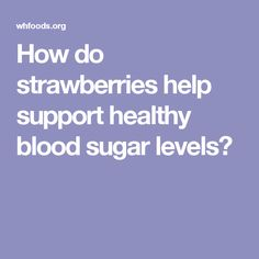 How do strawberries help support healthy blood sugar levels?