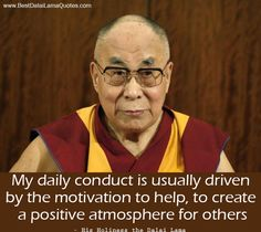 My daily conduct is usually driven by the motivation to help, to create a positive atmosphere for others